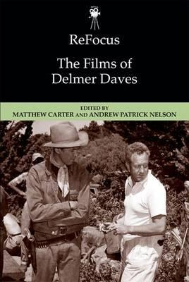 ReFocus: The Films of Delmer Daves, Matthew Carter & Andrew Patrick Nelson, eds