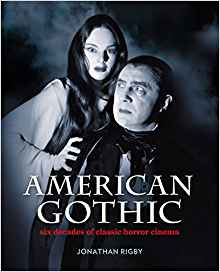 American Gothic: American Gothic: Six Decades of Classic Horror Cinema by Jonathan Rigby by Jonathan Rigby