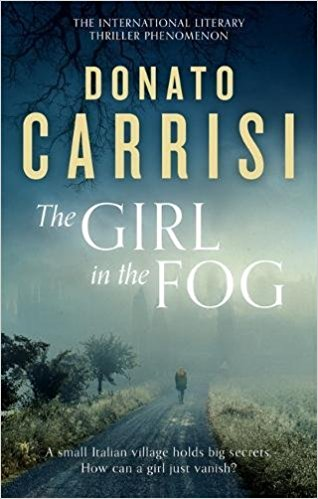The Girl in the Fog by Donato Carrisi, trans. Howard Curtis, Little, Brown: Abacus