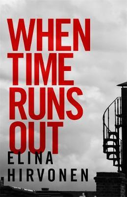 When Time Runs Out by Elina Hirvonen, tr. from the Finnish by Hildi Hawkins, Bonnier Zaffre, Mantle