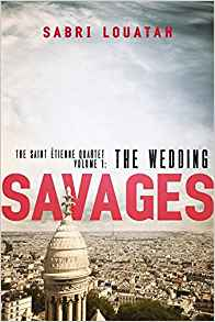 Savages: the wedding (The Saint-Etienne Quartet, 1) by Sabri Louatah