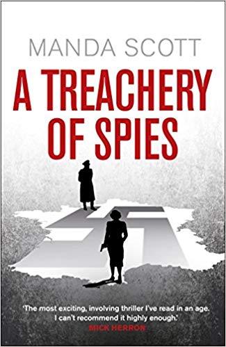 Manda Scott, A Treachery of Spies,  Into the Fire  & John Lawton, Friends and Traitors