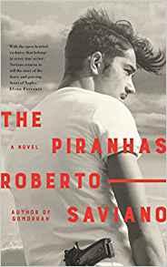 The Piranhas by Roberto Saviano (translated by Antony Shugaar)