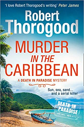 Murder in the Caribbean: Robert Thorogood talks to Crime Time